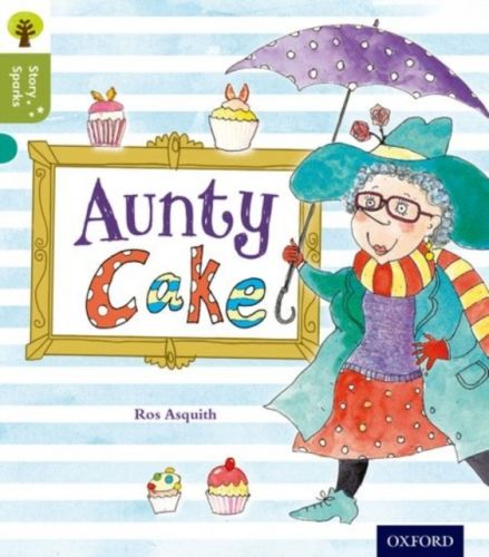 Oxford Reading Tree Story Sparks: Oxford Level 7: Aunty Cake
