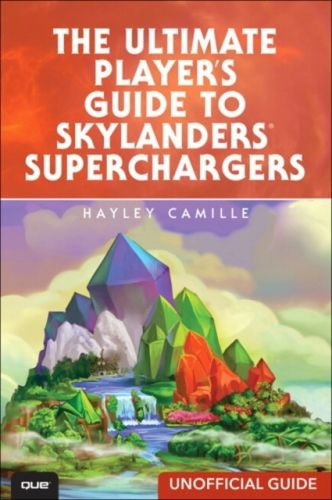 Ultimate Player's Guide to Skylanders SuperChargers (Unofficial Guide)