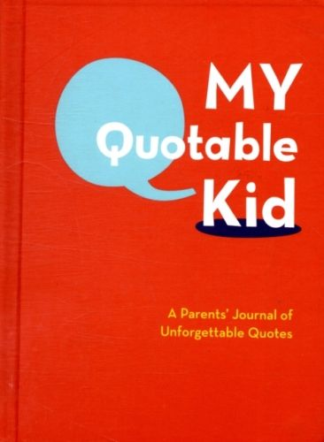 9780811868846 image My Quotable Kid: A Parents' Journal of Unforgettable Quotes