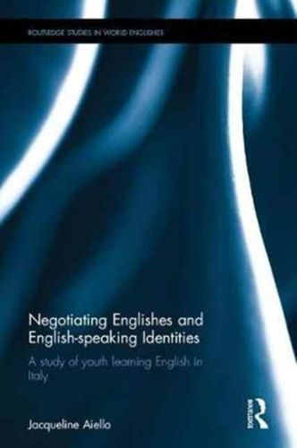 9781138237445 image Negotiating Englishes and English-speaking Identities