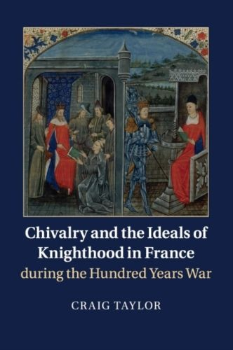 9781316631126 image Chivalry and the Ideals of Knighthood in France during the Hundred Years War