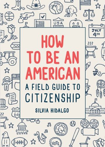 9781419730757 image How to Be an American: A Field Guide to Citizenship