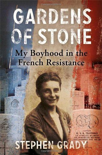 9781444760620 image Gardens of Stone: My Boyhood in the French Resistance