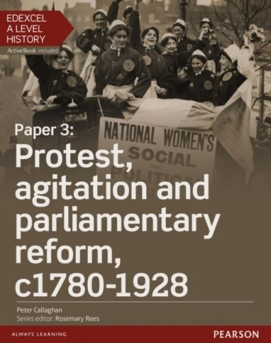 9781447985426 image Edexcel A Level History, Paper 3: Protest, agitation and parliamentary reform c1780-1928 Student Book + ActiveBook