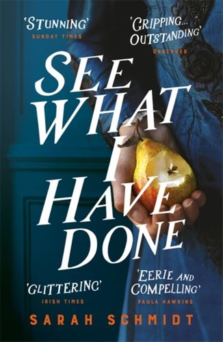 9781472240873 image See What I Have Done: Longlisted for the Women's Prize for Fiction 2018
