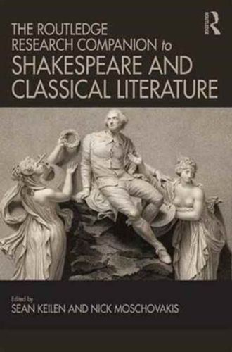 Routledge Research Companion to Shakespeare and Classical Literature