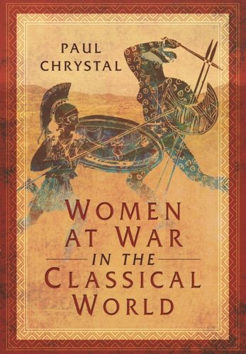 9781473856608 image Women at War in the Classical World