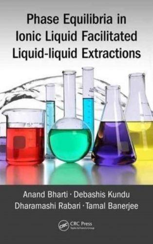 9781498769488 image Phase Equilibria in Ionic Liquid Facilitated Liquid-Liquid Extractions