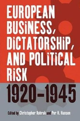 European Business, Dictatorship, and Political Risk, 1920-1945