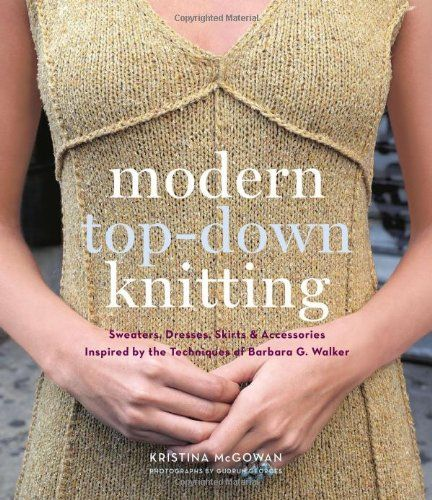 Modern Top-Down Knitting: Sweaters, Dresses,Skirts and Accessorie