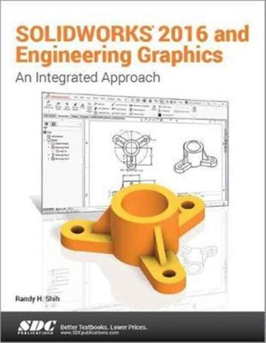 SOLIDWORKS 2016 and Engineering Graphics: An Integrated Approach