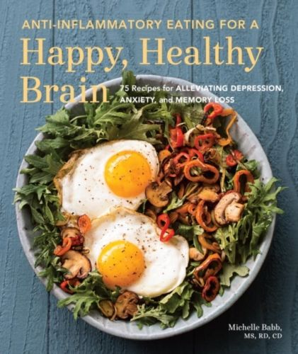 9781632170552 image Anti-Inflammatory Eating For A Happy, Healthy Brain
