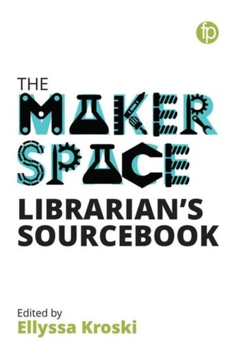 9781783302291 image Makerspace Librarian's Sourcebook