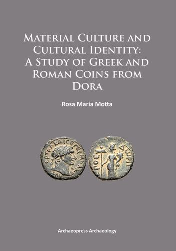 Material Culture and Cultural Identity: A Study of Greek and Roman Coins from Dora