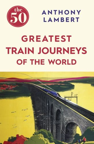 50 Greatest Train Journeys of the World