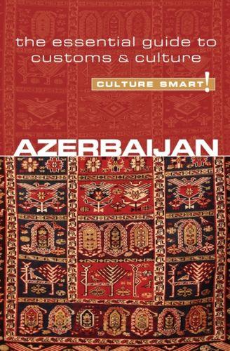 Azerbaijan - Culture Smart! The Essential Guide to Customs & Culture