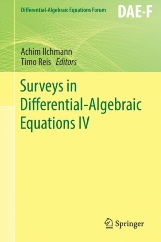 9783319466170 image Surveys in Differential-Algebraic Equations IV