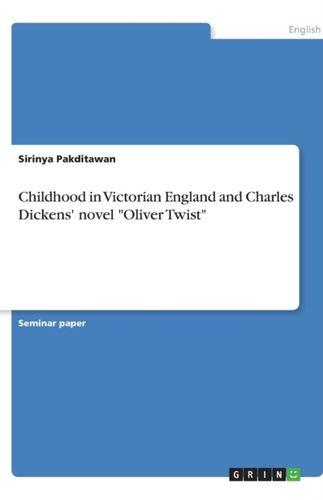 9783638775724 image Childhood in Victorian England and Charles Dickens' Novel Oliver Twist