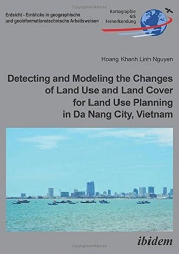 Detecting and Modeling the Changes of Land Use and Land Cover for Land Use Planning in Da Nang City, Vietnam